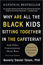 Why Are All the Black Kids Sitting Together in the Cafeteria And Other Conversations About Race - Beverley Daniel Tatum