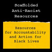 Scaffolded Anti-Racist Resources